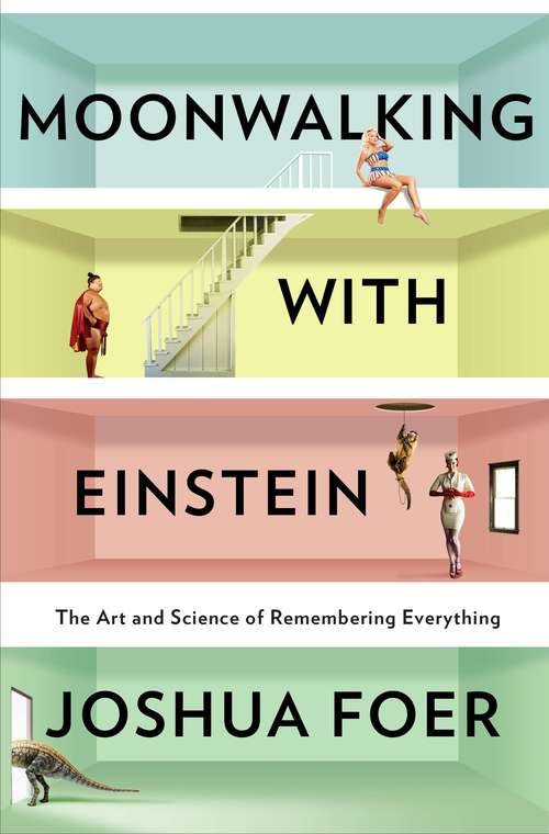 Moonwalking with Einstein - by Joshua Foer